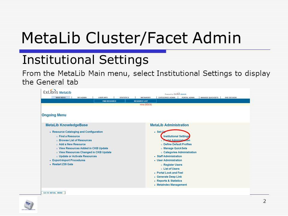 MetaLib Cluster/Facet Admin Institutional Settings 3 Click CLUSTER-FACET in the navigation bar