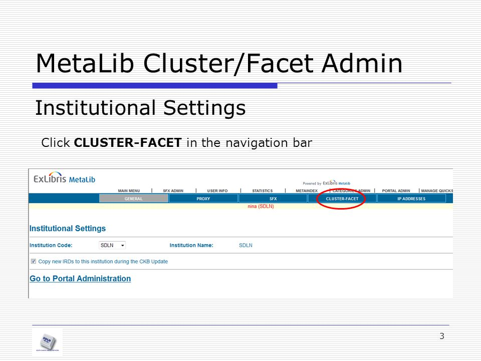 MetaLib Cluster/Facet Admin Institutional Settings 4 The Cluster ‐ Facet tab contains parameters pertaining to the institution as a whole, as well as separate parameters for each of the Cluster/ Facets.
