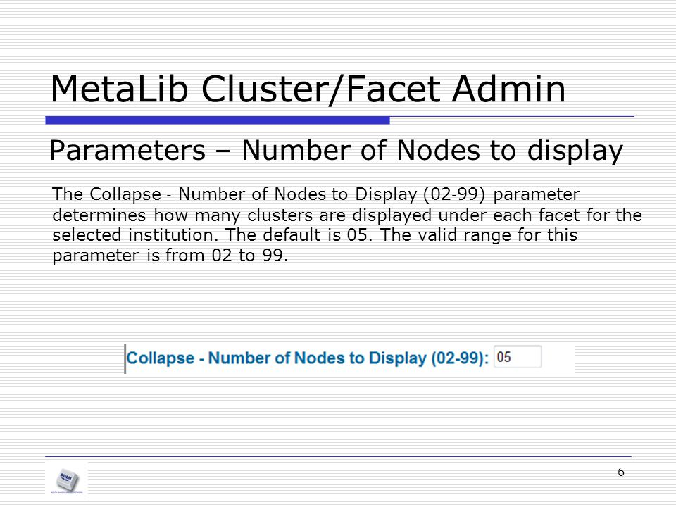 MetaLib Cluster/Facet Admin Parameters 7 Example: The following is the default display of five nodes for the Topics cluster: After clicking the expand icon, the expanded set of nodes is displayed.