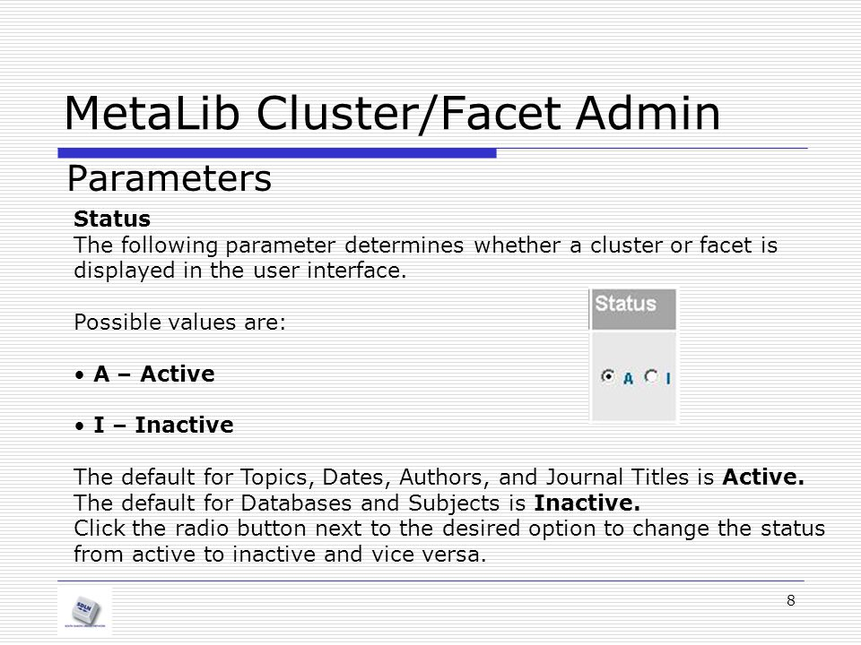 MetaLib Cluster/Facet Admin Parameters 9 Cluster/Facet Display Threshold The parameters below determine whether a specific Cluster or Facet defined as active is relevant or not.