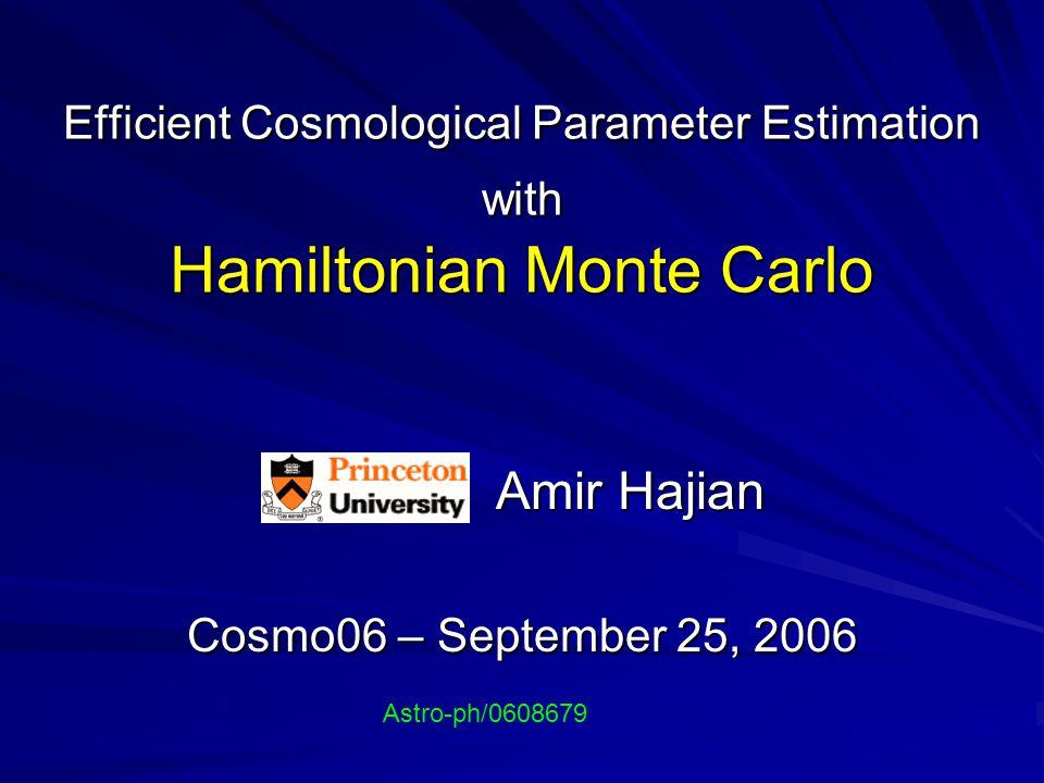 Efficient Cosmological Parameter Estimation with Hamiltonian Monte Carlo Amir Hajian Amir Hajian Cosmo06 – September 25, 2006 Astro-ph/0608679