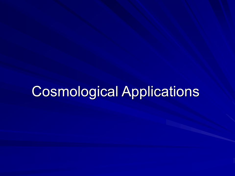 Cosmological Applications