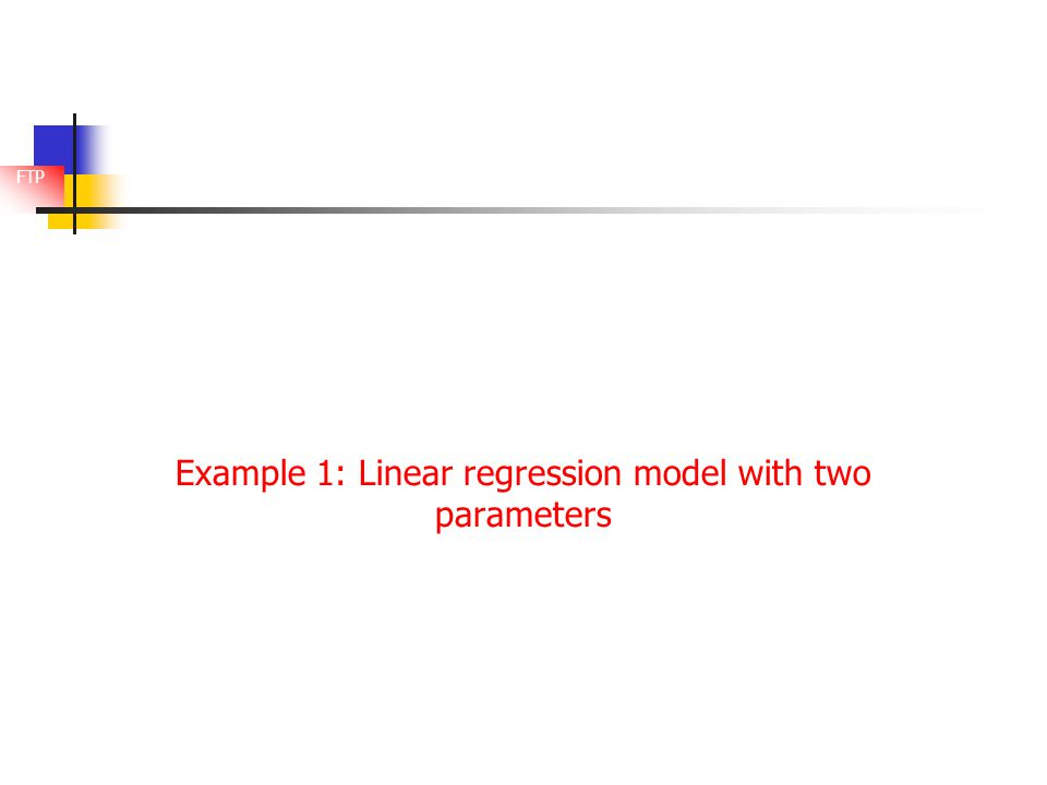 FTP Example 1: Linear regression model with two parameters
