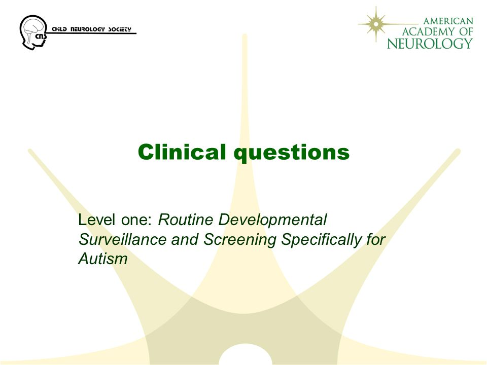 Clinical questions Level one: Routine Developmental Surveillance and Screening Specifically for Autism