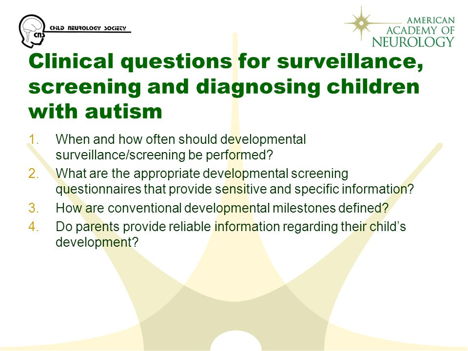 Clinical questions for surveillance, screening and diagnosing children with autism 1.When and how often should developmental surveillance/screening be performed.