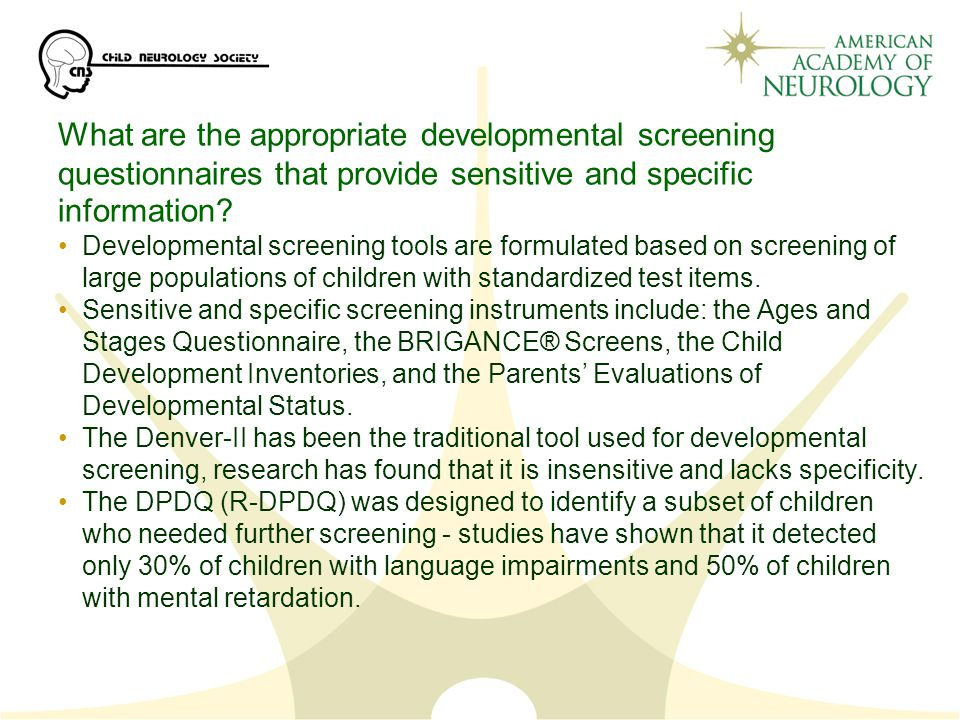 What are the appropriate developmental screening questionnaires that provide sensitive and specific information.