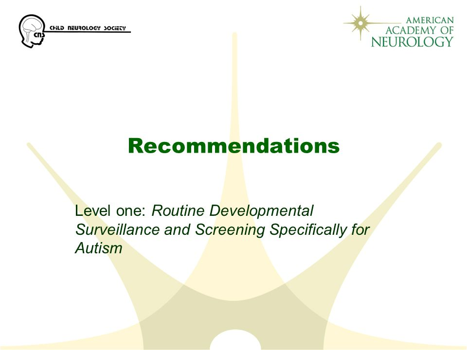 Recommendations Level one: Routine Developmental Surveillance and Screening Specifically for Autism