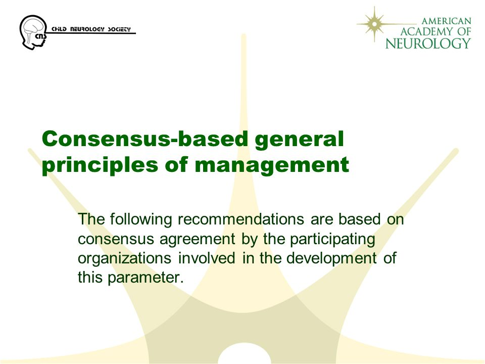 Consensus-based general principles of management The following recommendations are based on consensus agreement by the participating organizations involved in the development of this parameter.