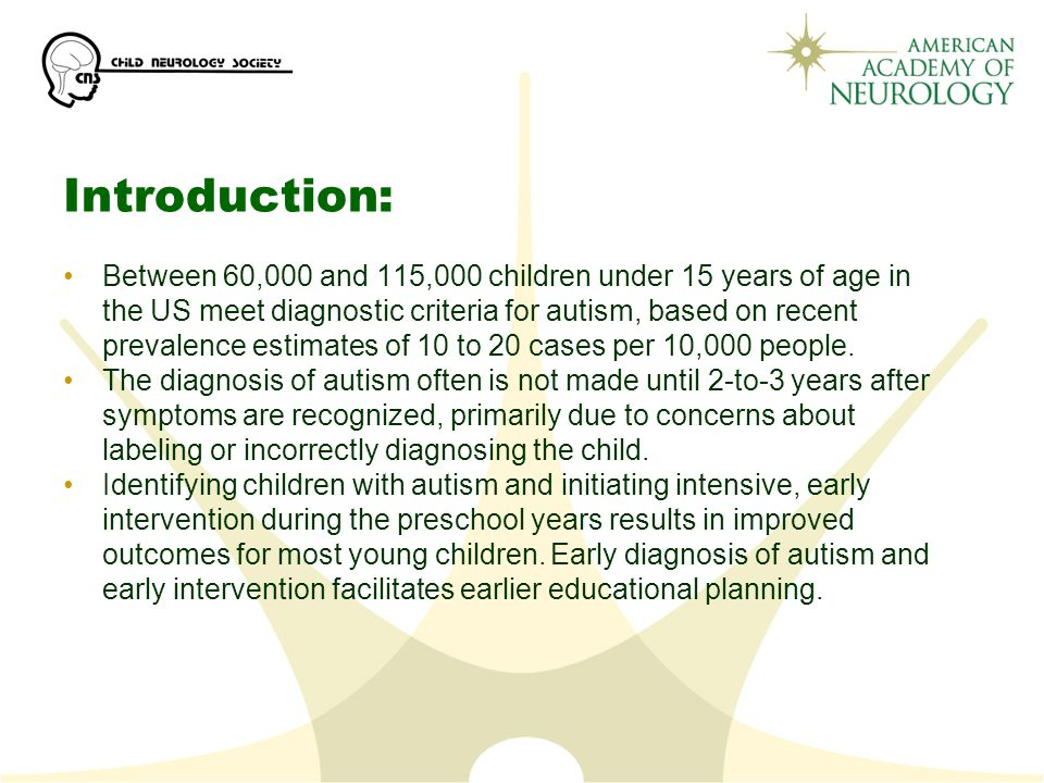 Introduction: Between 60,000 and 115,000 children under 15 years of age in the US meet diagnostic criteria for autism, based on recent prevalence estimates of 10 to 20 cases per 10,000 people.