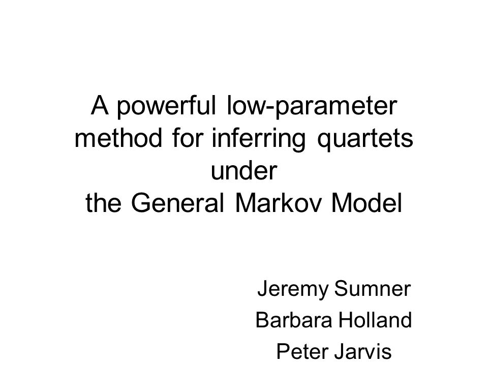 A powerful low-parameter method for inferring quartets under the General Markov Model Jeremy Sumner Barbara Holland Peter Jarvis