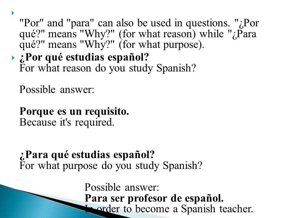  Por and para can also be used in questions.