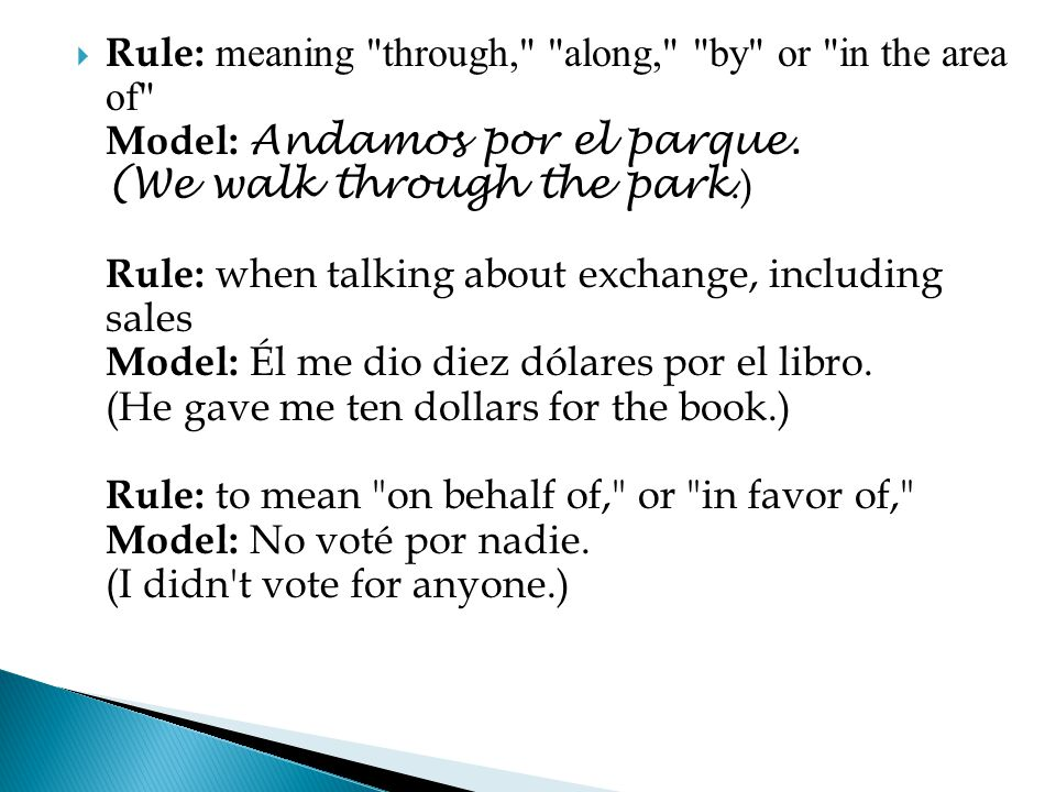  Rule: meaning through, along, by or in the area of Model: Andamos por el parque.