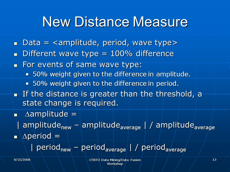 New Distance Measure Data = Data = Different wave type = 100% difference Different wave type = 100% difference For events of same wave type: For events of same wave type: 50% weight given to the difference in amplitude.50% weight given to the difference in amplitude.