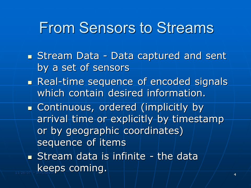 From Sensors to Streams Stream Data - Data captured and sent by a set of sensors Stream Data - Data captured and sent by a set of sensors Real-time se