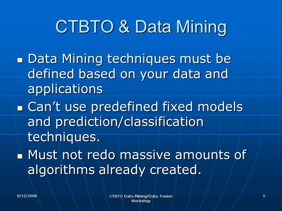 CTBTO & Data Mining Data Mining techniques must be defined based on your data and applications Data Mining techniques must be defined based on your da