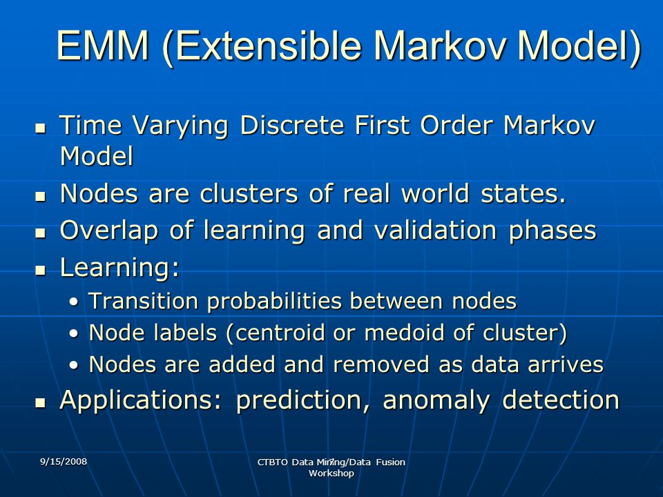 EMM (Extensible Markov Model) Time Varying Discrete First Order Markov Model Time Varying Discrete First Order Markov Model Nodes are clusters of real world states.