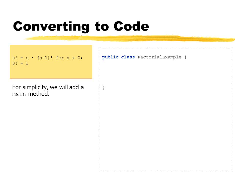 Converting to Code For simplicity, we will add a main method.