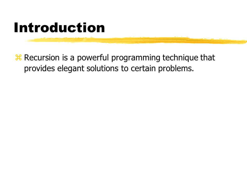 Introduction zRecursion is a powerful programming technique that provides elegant solutions to certain problems.