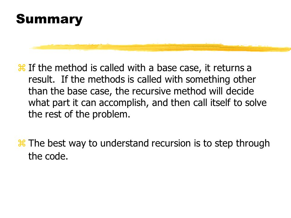 Summary zIf the method is called with a base case, it returns a result.