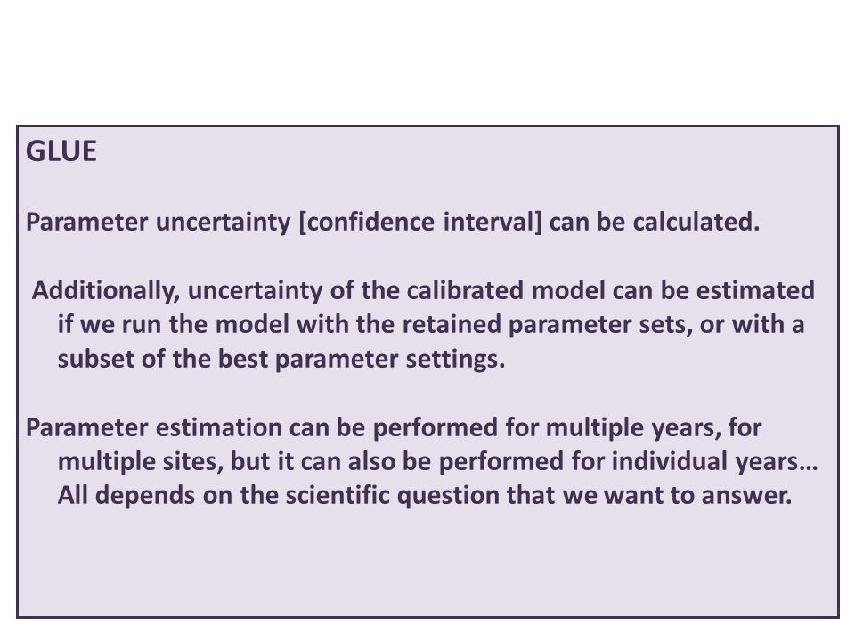 GLUE Parameter uncertainty [confidence interval] can be calculated. Additionally, uncertainty of the calibrated model can be estimated if we run the m