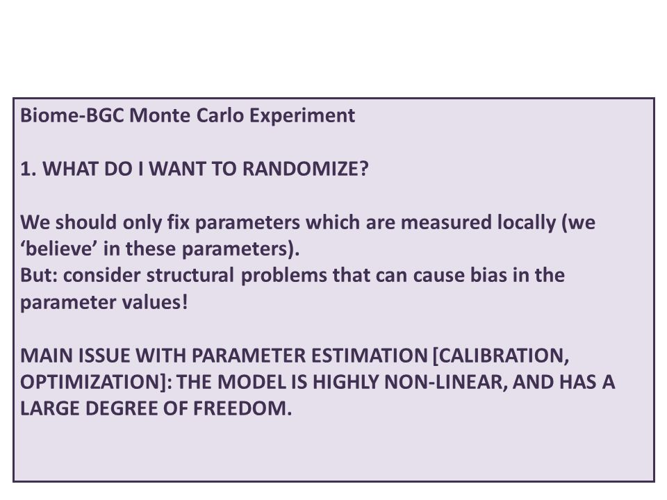 Biome-BGC Monte Carlo Experiment 1. WHAT DO I WANT TO RANDOMIZE? We should only fix parameters which are measured locally (we 'believe' in these param