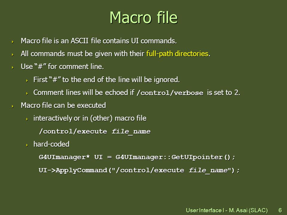 User Interface I - M. Asai (SLAC)6 Macro file  Macro file is an ASCII file contains UI commands.
