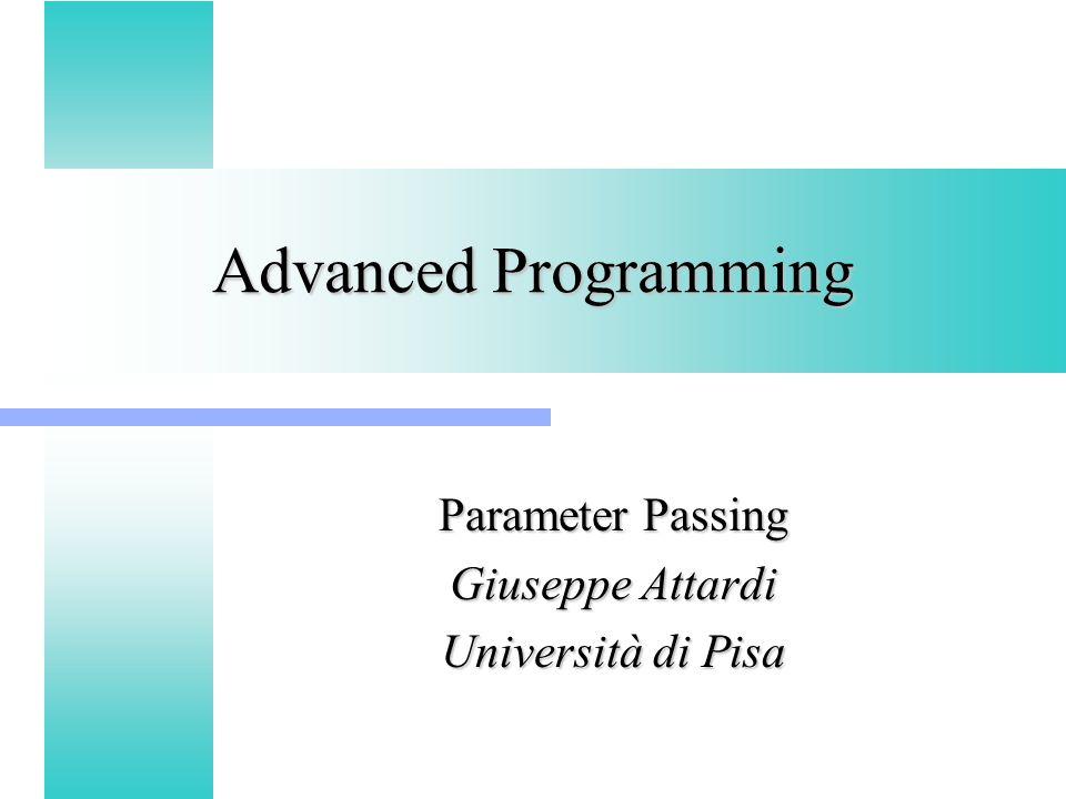 Advanced Programming Parameter Passing Giuseppe Attardi Università di Pisa
