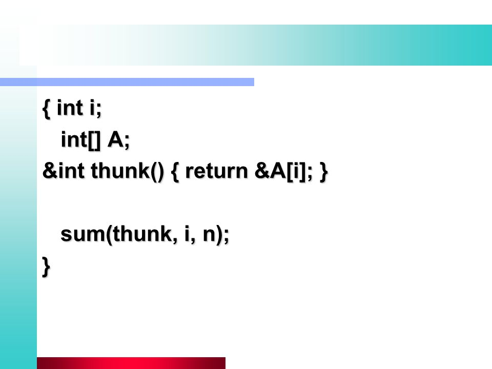 { int i; int[] A; &int thunk() { return &A[i]; } sum(thunk, i, n); }