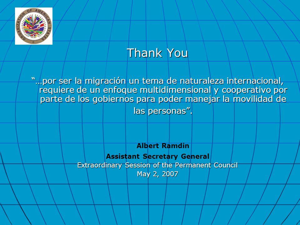 Thank You …por ser la migración un tema de naturaleza internacional, requiere de un enfoque multidimensional y cooperativo por parte de los gobiernos para poder manejar la movilidad de las personas .
