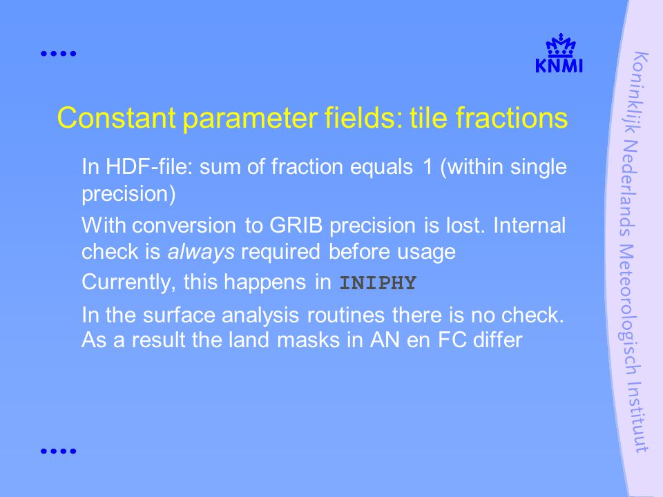 In HDF-file: sum of fraction equals 1 (within single precision) With conversion to GRIB precision is lost.