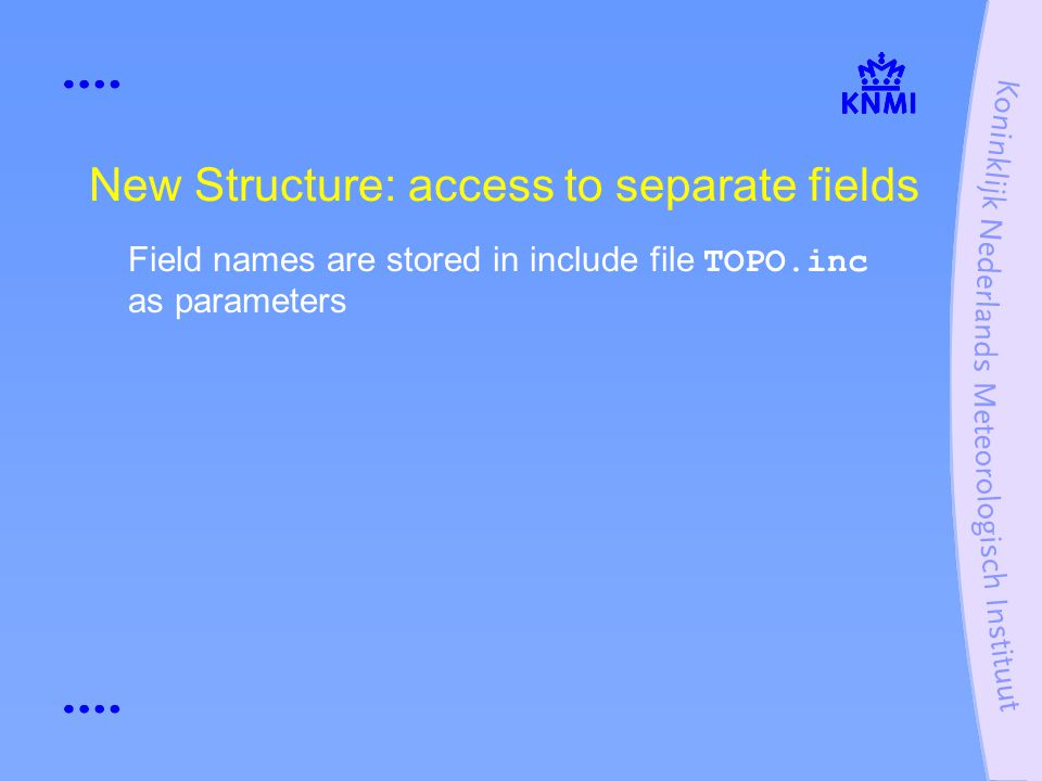 New Structure: access to separate fields Field names are stored in include file TOPO.inc as parameters