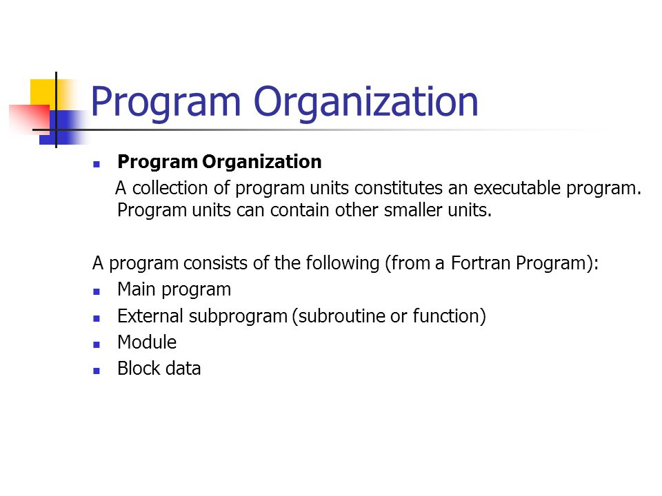 Program Organization A collection of program units constitutes an executable program.