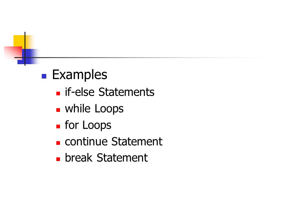 Examples if-else Statements while Loops for Loops continue Statement break Statement