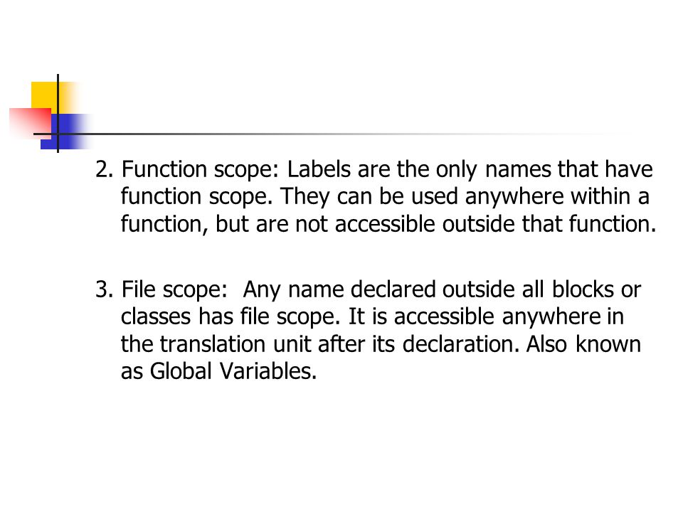 2. Function scope: Labels are the only names that have function scope.