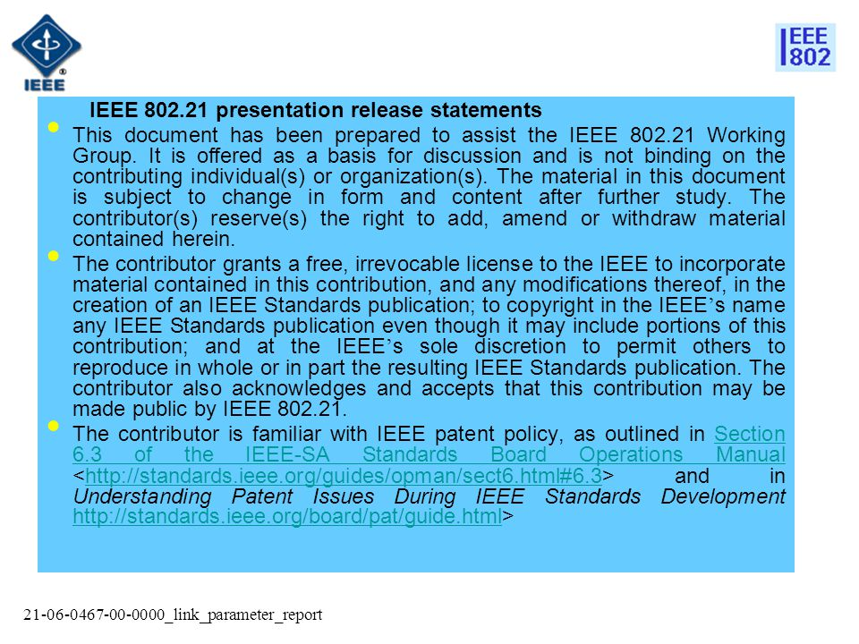 21-06-0467-00-0000_link_parameter_report IEEE 802.21 presentation release statements This document has been prepared to assist the IEEE 802.21 Working Group.