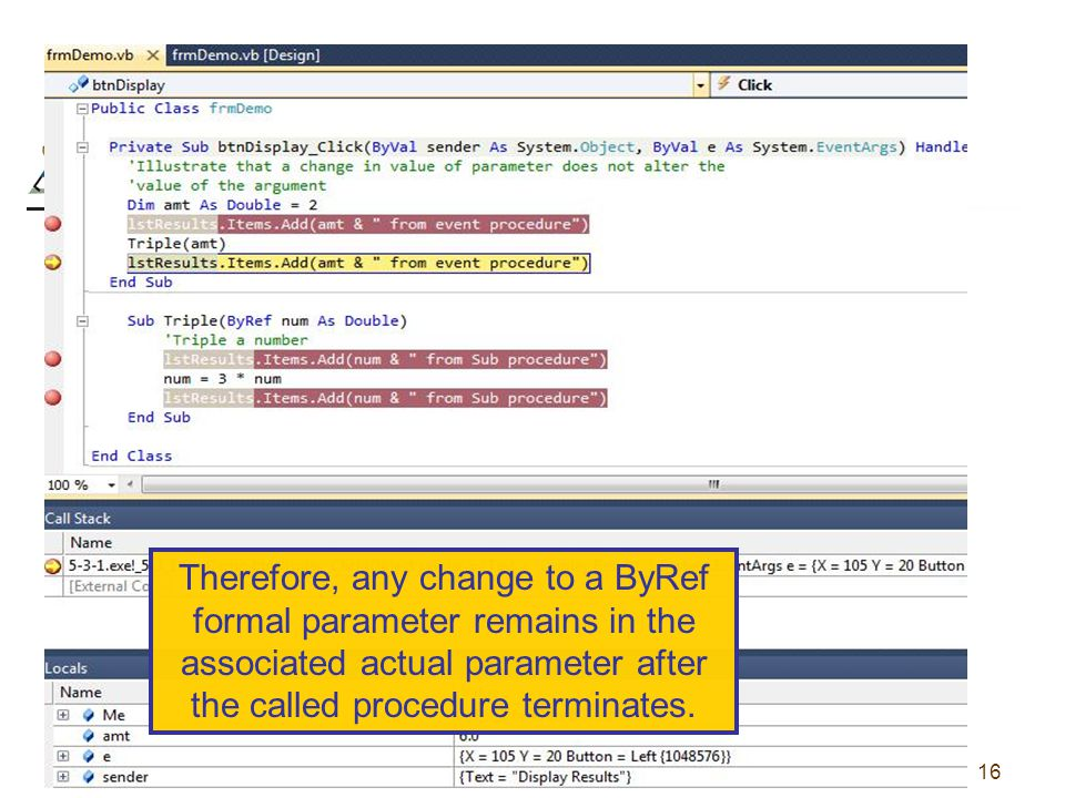 16 Therefore, any change to a ByRef formal parameter remains in the associated actual parameter after the called procedure terminates.