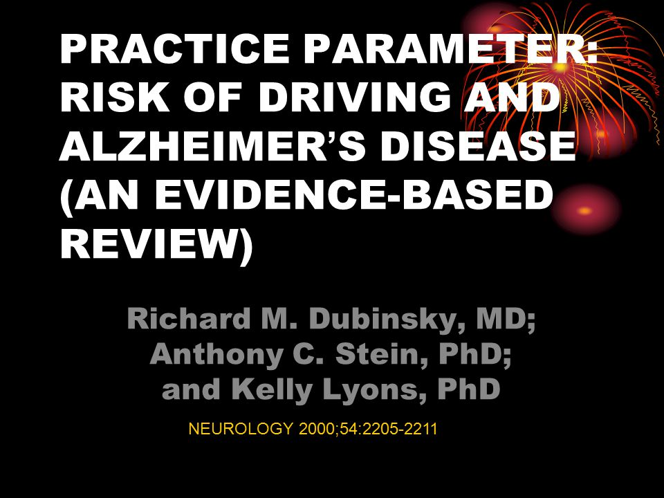 PRACTICE PARAMETER: RISK OF DRIVING AND ALZHEIMER ' S DISEASE (AN EVIDENCE-BASED REVIEW) Richard M.