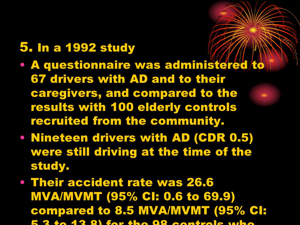 5. In a 1992 study A questionnaire was administered to 67 drivers with AD and to their caregivers, and compared to the results with 100 elderly contro