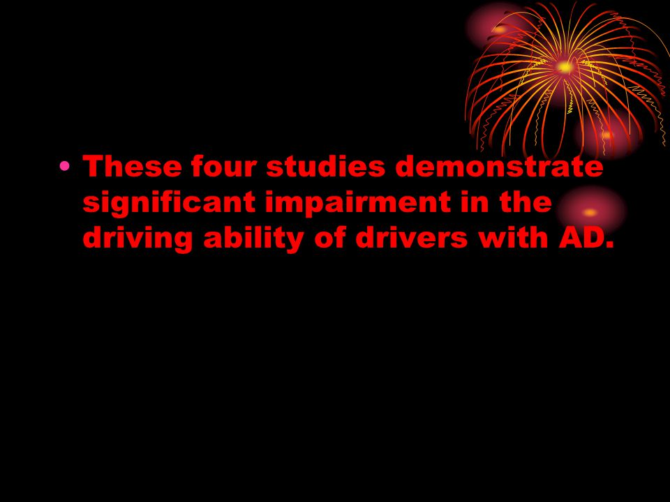 These four studies demonstrate significant impairment in the driving ability of drivers with AD.