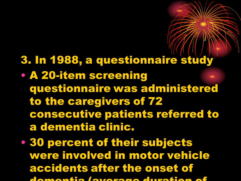 3. In 1988, a questionnaire study A 20-item screening questionnaire was administered to the caregivers of 72 consecutive patients referred to a dement