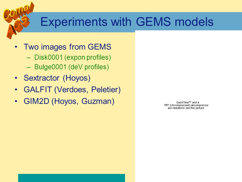 17 Experiments with GEMS models Two images from GEMS –Disk0001 (expon profiles) –Bulge0001 (deV profiles) Sextractor (Hoyos) GALFIT (Verdoes, Peletier