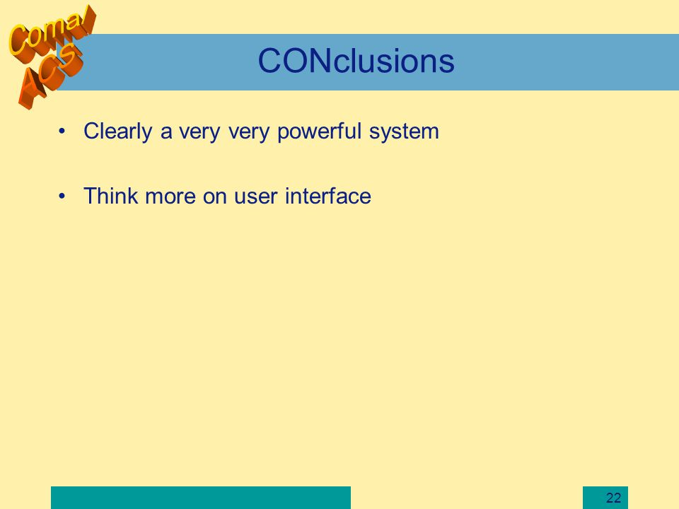 22 CONclusions Clearly a very very powerful system Think more on user interface
