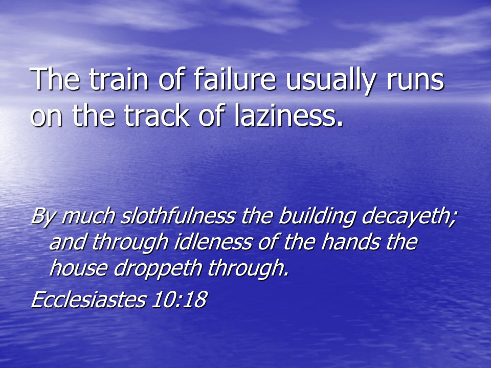 The train of failure usually runs on the track of laziness.