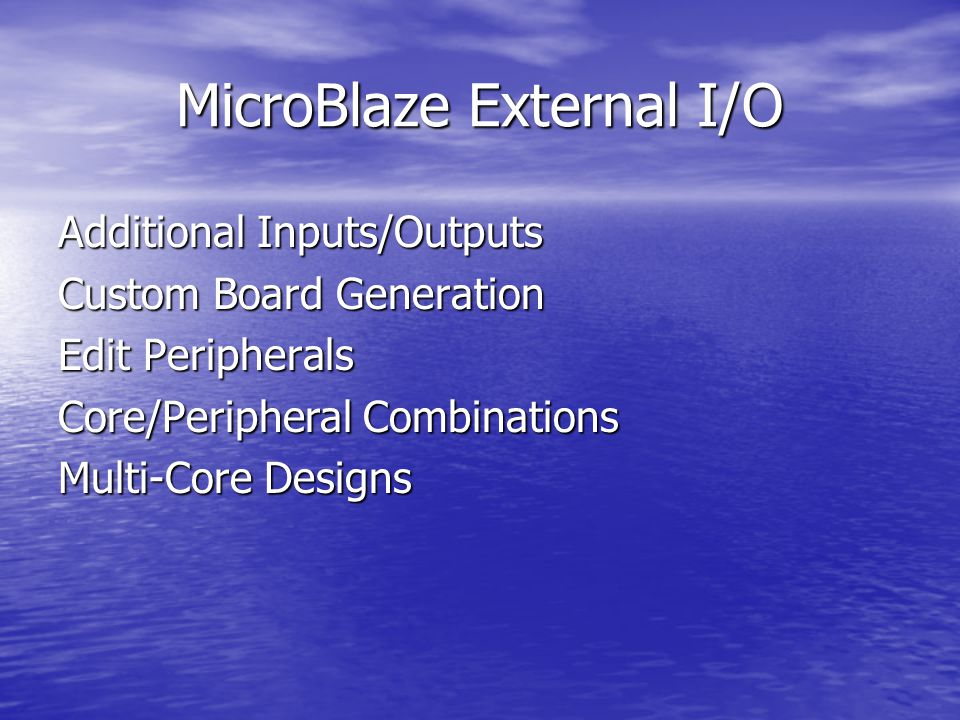 MicroBlaze External I/O Additional Inputs/Outputs Custom Board Generation Edit Peripherals Core/Peripheral Combinations Multi-Core Designs