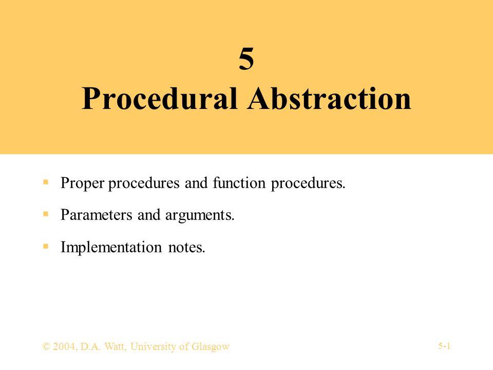 5-12 Example: Ada proper procedure  Procedure definition: procedure sort (a: in out Int_Array) is p: Integer range a first..