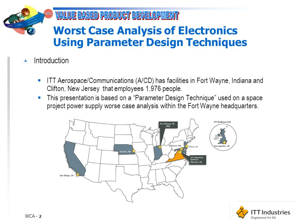 WCA - 2 Worst Case Analysis of Electronics Using Parameter Design Techniques © Introduction  ITT Aerospace/Communications (A/CD) has facilities in Fort Wayne, Indiana and Clifton, New Jersey that employees 1,976 people.