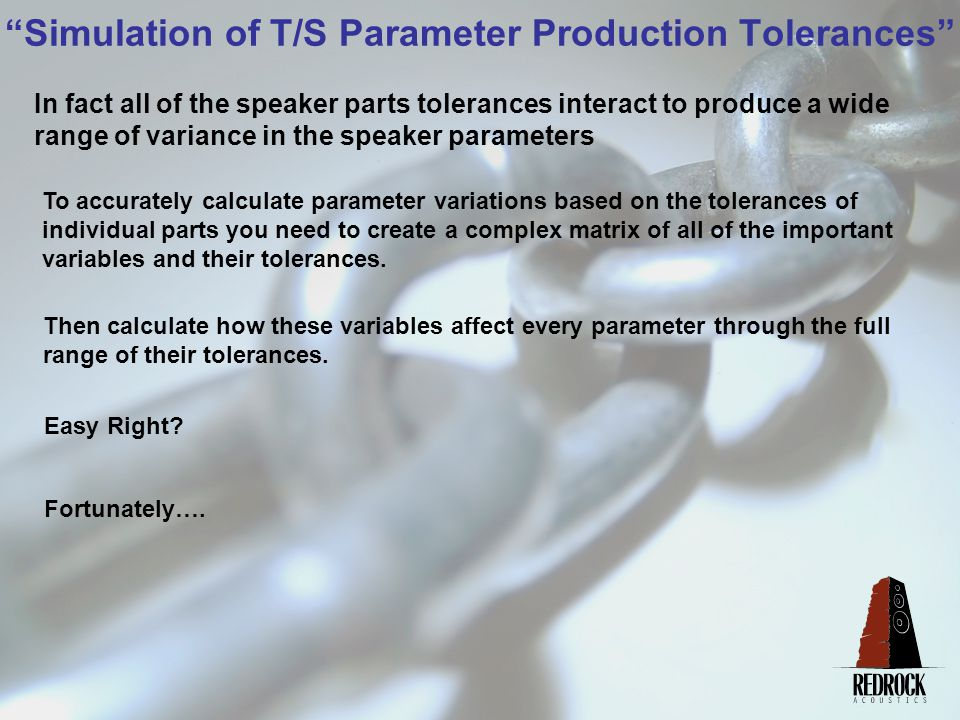 Simulation of T/S Parameter Production Tolerances Then calculate how these variables affect every parameter through the full range of their tolerances.