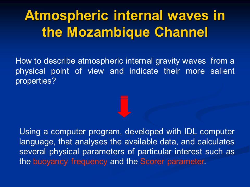 Atmospheric internal waves in the Mozambique Channel How to describe atmospheric internal gravity waves from a physical point of view and indicate their more salient properties.