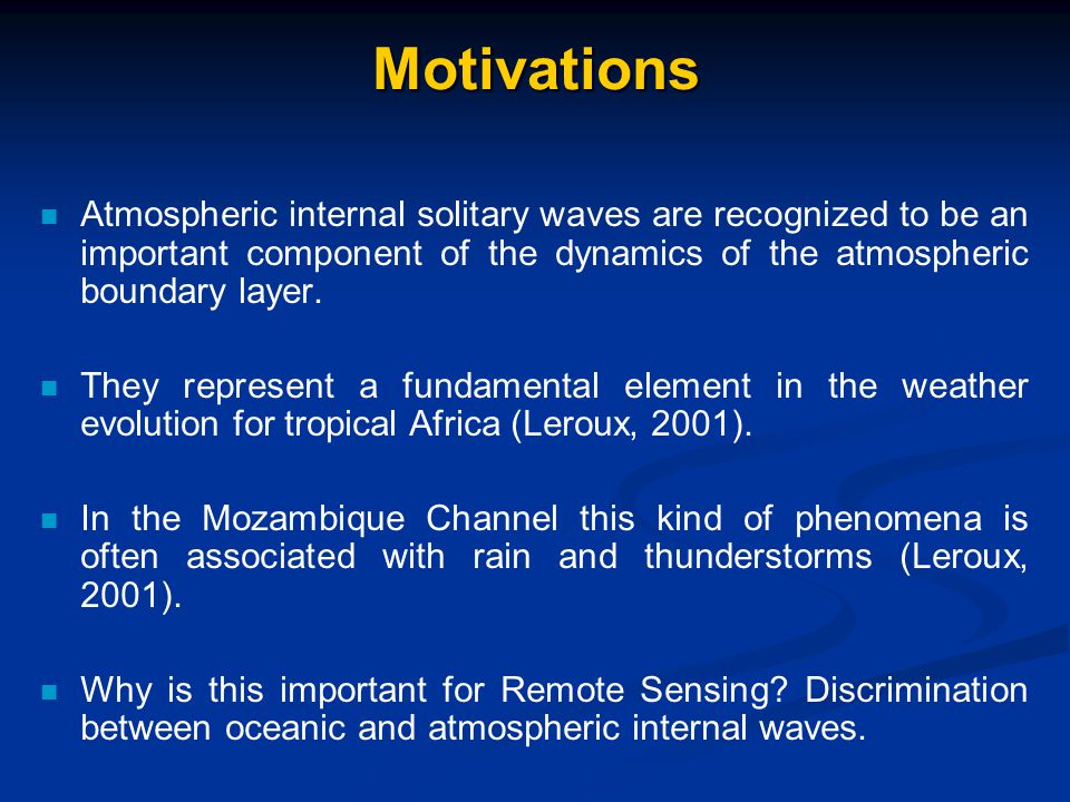 Motivations Atmospheric internal solitary waves are recognized to be an important component of the dynamics of the atmospheric boundary layer.