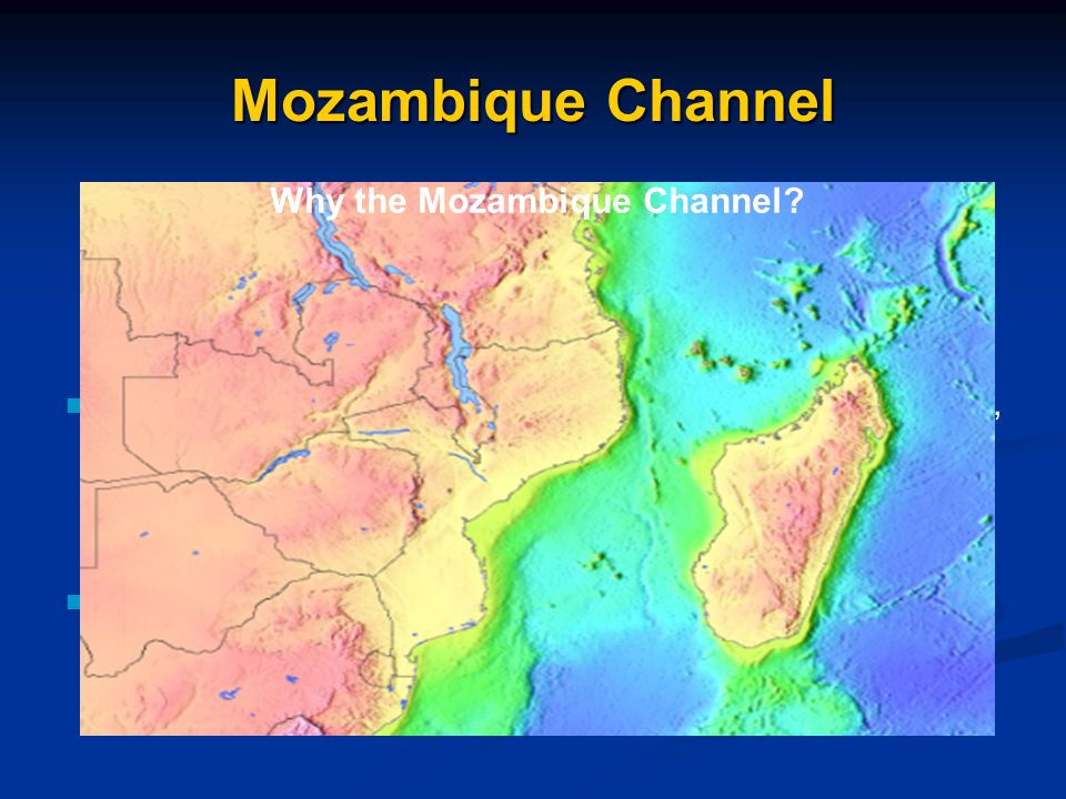 Mozambique Channel Recently discovered area, very promising potential, never studied before… Very rich in oceanic and atmospheric internal waves.